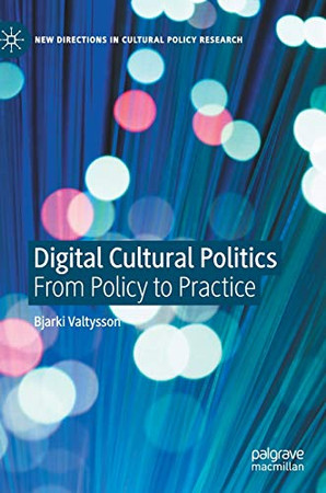 Digital Cultural Politics: From Policy to Practice (New Directions in Cultural Policy Research)