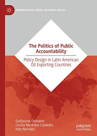 The Politics of Public Accountability: Policy Design in Latin American Oil Exporting Countries (International Series on Public Policy)