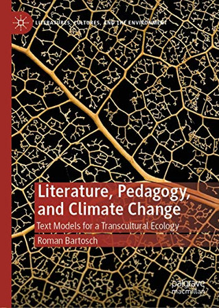 Literature, Pedagogy, and Climate Change: Text Models for a Transcultural Ecology (Literatures, Cultures, and the Environment)