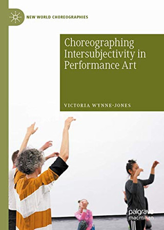 Choreographing Intersubjectivity in Performance Art (New World Choreographies)