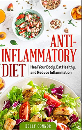 Anti Inflammatory Diet: Heal Your Body, Eat Healthy, and Reduce Inflammation