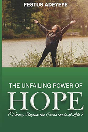 The Unfailing Power of Hope: Victory Beyond the Crossroads of Life