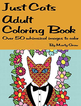 Just Cats Adult Coloring Book: Over 50 whimsical images to color (Just Animals to Color)