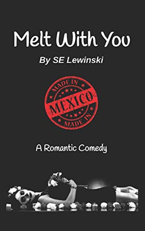 Melt With You: Made in Mexico