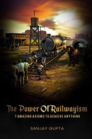 Power of railwayism: 7 Axioms to Achieve Anything!