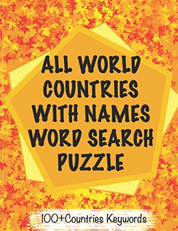 ALL COUNTRIES WORD SEARCH PUZZLE With THE World MAPS For Seniors and Kids / NoteBook of 8x11' 80 Pages: Matte Finish, Great As A Gift, To Family & ... and Know Their Place in the World's Map