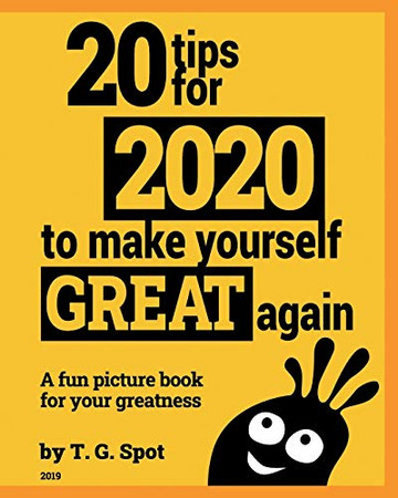 20 tips for 2020 to make yourself great again: a fun picture book for your greatness