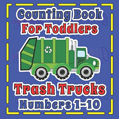 Counting Book For Toddlers Trash Truck numbers 1-10: First Fun Picture Puzzle For Children 2-5 Who Love Sanitation Trucks (Toddlers Count To 10)