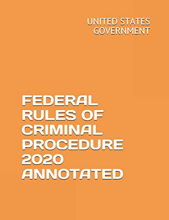 FEDERAL RULES OF CRIMINAL PROCEDURE 2020 ANNOTATED