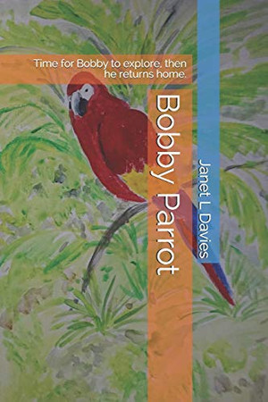 Bobby Parrot: Time for Bobby to explore, then he returns home.