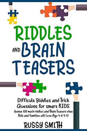 Riddles and Brain Teasers: Difficult Riddles and Trick Questions for smart KIDS, Age 4-8 9-12