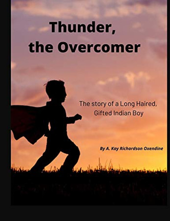 Thunder the Overcomer: The story of a Long Haired, Gifted Indian Boy