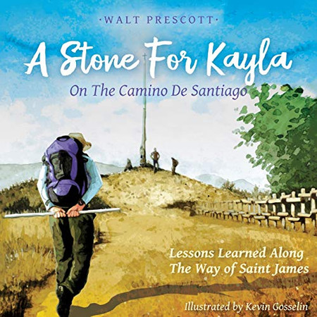 A Stone For Kayla, On the Camino De Santiago: Lessons Learned Along The Way of Saint James