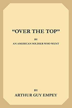 """""""Over The Top"""" by an American Soldier Who Went"""