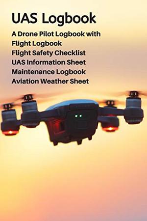 UAS Logbook: A Drone Pilot Logbook   Flight Safety Checklist   Flight Logbook   Aviation Weather Sheet   UAS Information Sheet   Maintenance Logbook   Sky Edition