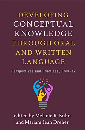 Developing Conceptual Knowledge through Oral and Written Language: Perspectives and Practices, PreK-12