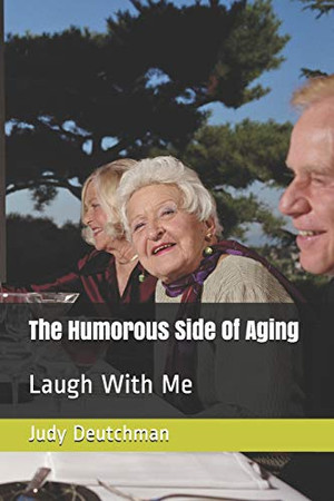 The Humorous Side Of Aging: Laugh With Me