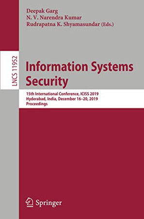Information Systems Security: 15th International Conference, ICISS 2019, Hyderabad, India, December 16–20, 2019, Proceedings (Lecture Notes in Computer Science, 11952)