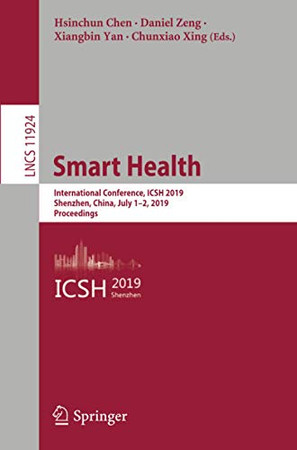 Smart Health: International Conference, ICSH 2019, Shenzhen, China, July 1–2, 2019, Proceedings (Lecture Notes in Computer Science, 11924)