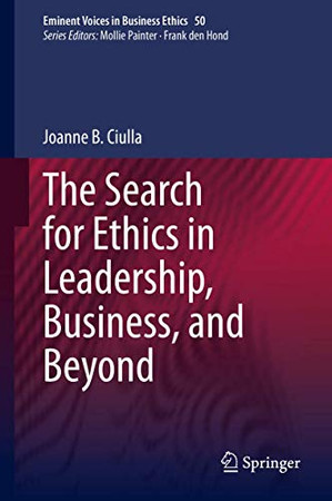 The Search for Ethics in Leadership, Business, and Beyond (Issues in Business Ethics, 50)