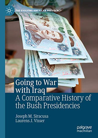 Going to War with Iraq: A Comparative History of the Bush Presidencies (The Evolving American Presidency)