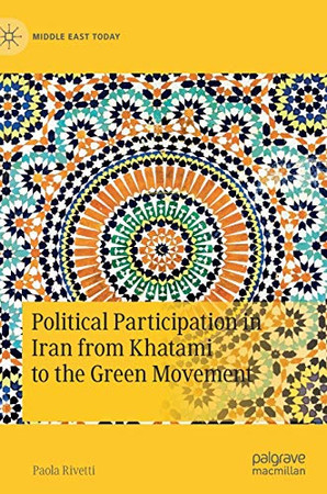 Political Participation in Iran from Khatami to the Green Movement (Middle East Today)