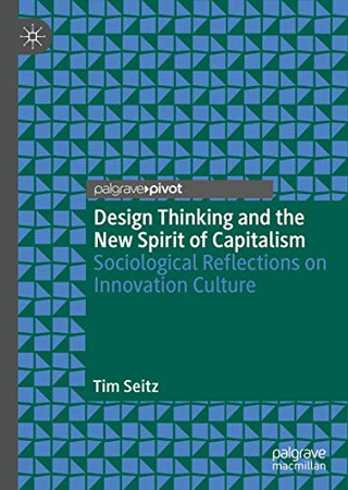 Design Thinking and the New Spirit of Capitalism: Sociological Reflections on Innovation Culture