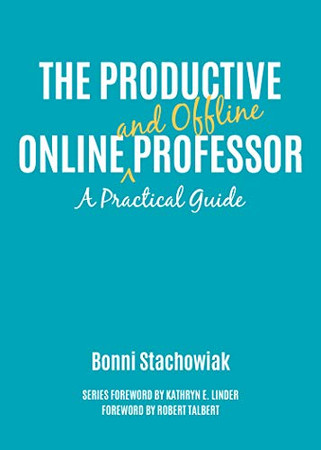 The Productive Online and Offline Professor: A Practical Guide (Thrive Online)