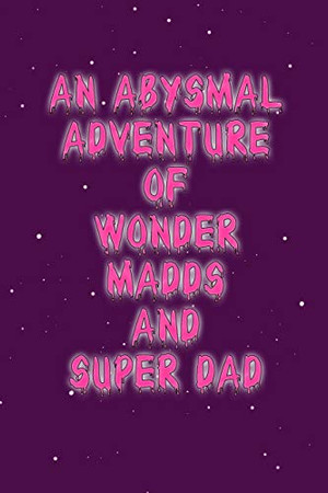 An Abysmal Adventure of Wonder Madds and Superdad