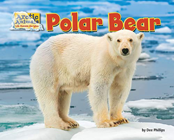 Polar Bear (Arctic Animals: Life Outside the Igloo)