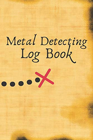 Metal Detecting Log Book: Metal Detector Logbook for adults and kids, Treasure hunt, Record gps location and items found   Great gift