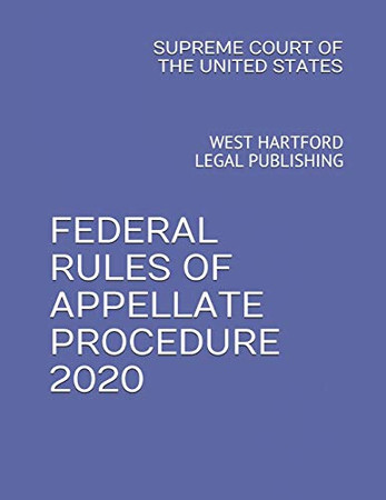FEDERAL RULES OF APPELLATE PROCEDURE 2020: WEST HARTFORD LEGAL PUBLISHING