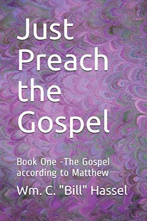 Just Preach the Gospel: Book One -The Gospel according to Matthew