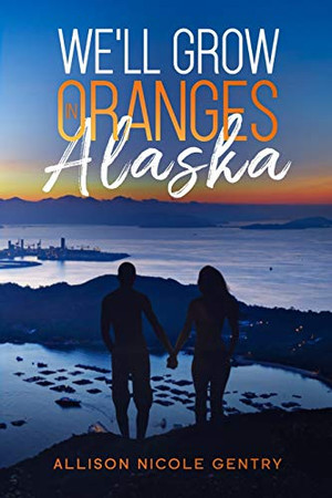 We'll Grow Oranges in Alaska