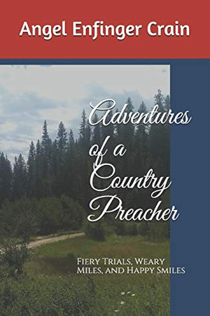 Adventures of a Country Preacher: Fiery Trials, Weary Miles, and Happy Smiles