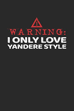 Warning: I Only Love Yandere Style: Notebook A5 for Yandere and Anime Merch Lover I A5 (6x9 inch.) I Gift I 120 pages I College Ruled
