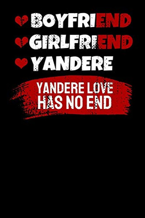Boyfriend Girlfriend Yandere Yandere Love Has No End: Notebook A5 for Yandere and Anime Merch Lover I A5 (6x9 inch.) I Gift I 120 pages I College Ruled