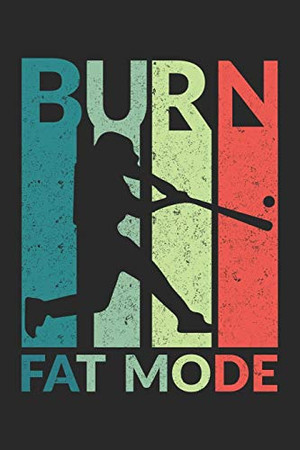 """Burn Fat Mode: Burn Fat Mode Notebook /Joke Book / Diary Great Gift for Baseball or any other occasion. 110 Pages 6"""" by 9"""""""