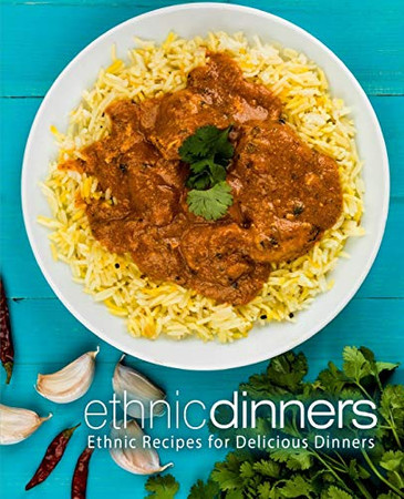 Ethnic Dinners: Ethnic Recipes for Delicious Dinners (2nd Edition)