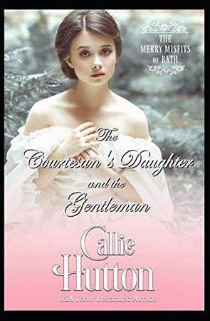 The Courtesan's Daughter and the Gentleman (The Merry Misfits of Bath)