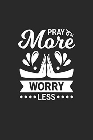 """Pray more worry less: Pray more worry less Seabattle Gamebook Great Gift for Christians or any other occasion. 110 Pages 6"""" by 9"""""""