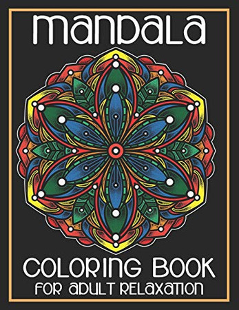 Mandala Coloring Book For Adult Relaxation: Amazing Mandalas for Stress Relief and Relaxation