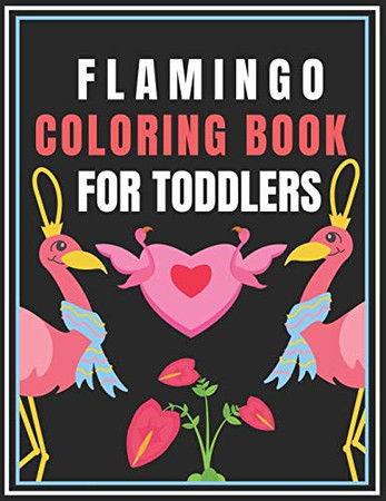 Flamingo Coloring Book for Toddlers: Pink Princess Coloring Book For Toddlers Ages 3-9