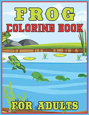 Frog Coloring Book for Adults: Unique Coloring Book Easy, Fun, Beautiful Coloring Pages for Adults | 40 Frog Pattern Coloring Pages