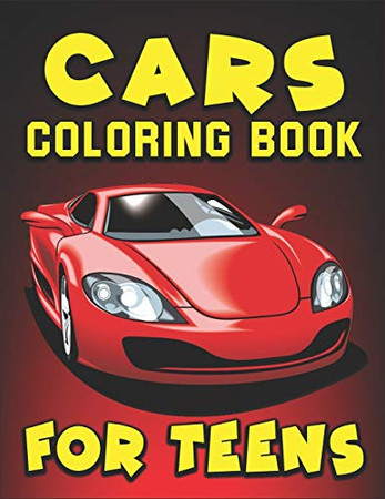 Cars Coloring Book for Teens: A Coloring Book for Teens   Cars, Trucks, Train, Dump Truck and, Excavator, and More For Teens