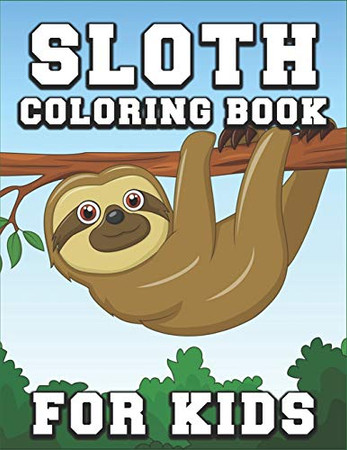 Sloth Coloring Book for Kids: Gorgeous Coloring Book for Girls, The Really Best Relaxing Colouring Book For Girls 2020 (Cute Sloth Kids Coloring Books Ages 2-4, 4-8, 9-12)