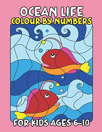 Ocean Life Color By Number for Kids Ages 6-10: Fun Sea Animals Coloring Book For Kids, Awesome Coloring Pages For Kids (Sea Animal Color by Numbers)