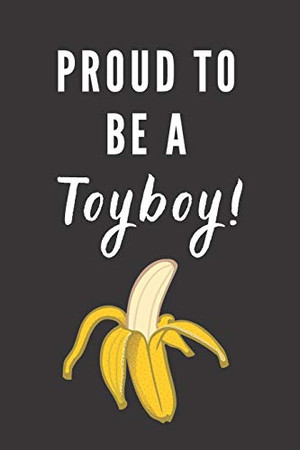 Proud To Be A Toyboy!: Fun Notebook Gift For Men Who Date Older Women