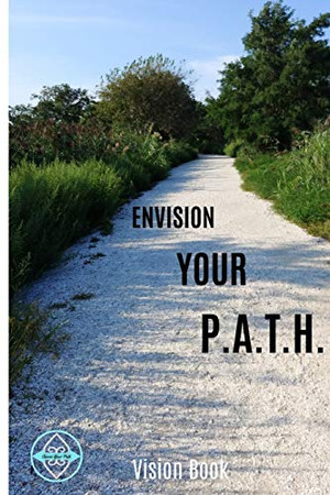 ENVISION YOUR P.A.T.H. VISION BOOK