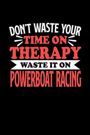 Don't Waste Your Time On Therapy Waste It On Powerboat Racing: Notebook and Journal 120 Pages College Ruled Line Paper Gift for Powerboat Racing Fans and Coaches